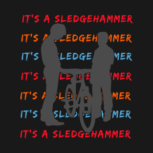 It's A Sledgehammer t-shirts