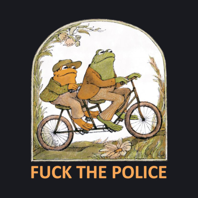 """Frog and Toad """"F*CK the Police"""""""