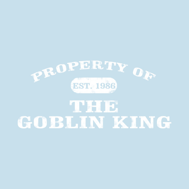 Property of the Goblin King