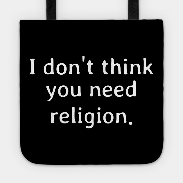 I don t think you need religion