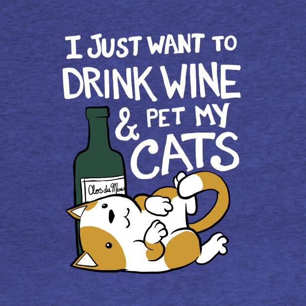 Drink Wine and Pet Cats
