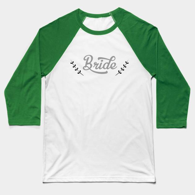 42bfb935b7e1e Bride tshirt wedding bridesmaid tee - Bride - Baseball T-Shirt ...