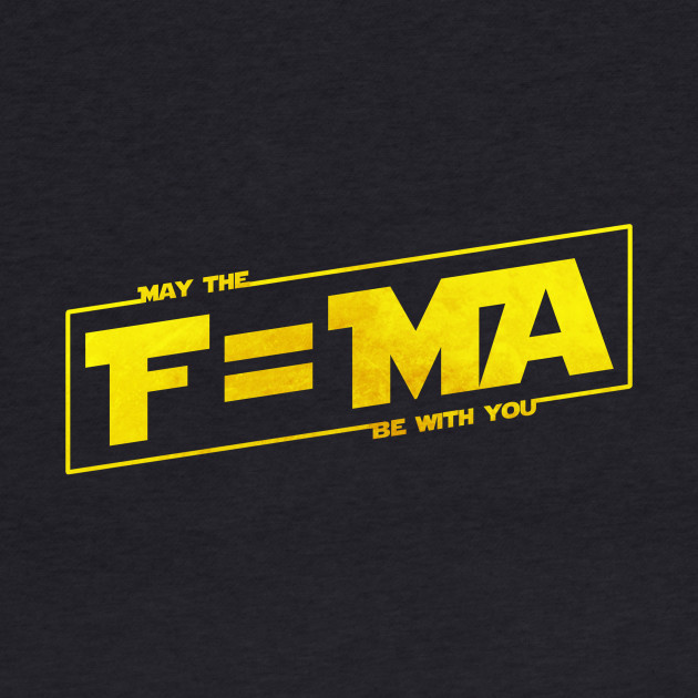 May the F=MA be with You
