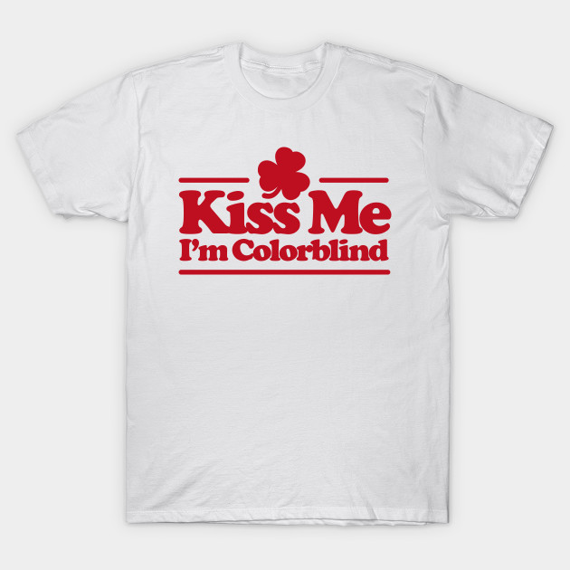 901f25a15 Kiss me I'm colorblind - St. Patricksday Irish - St Patricks Day - T ...