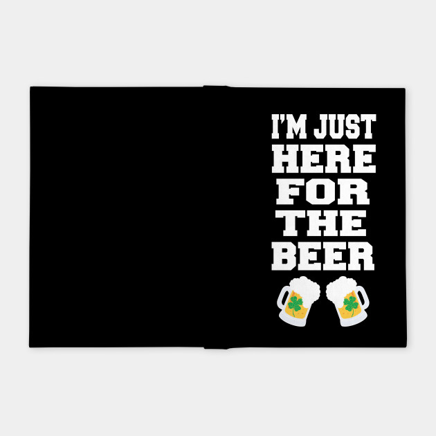 I'm Just Here For The Beer