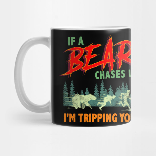 Funny If a Bear Chases Us, I'm Tripping You Camping by theperfectpresents