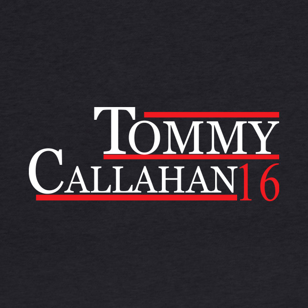 TOMMY CALLAHAN 2016 for President T-Shirt