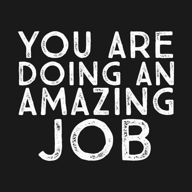 Amazing Job: You Are Doing An Amazing Job Motivational Inspirational