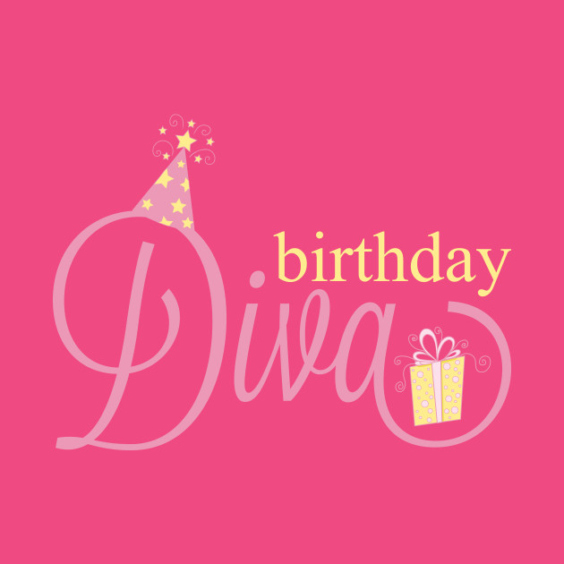 birthday diva Birthday Diva   Diva   T Shirt | TeePublic birthday diva
