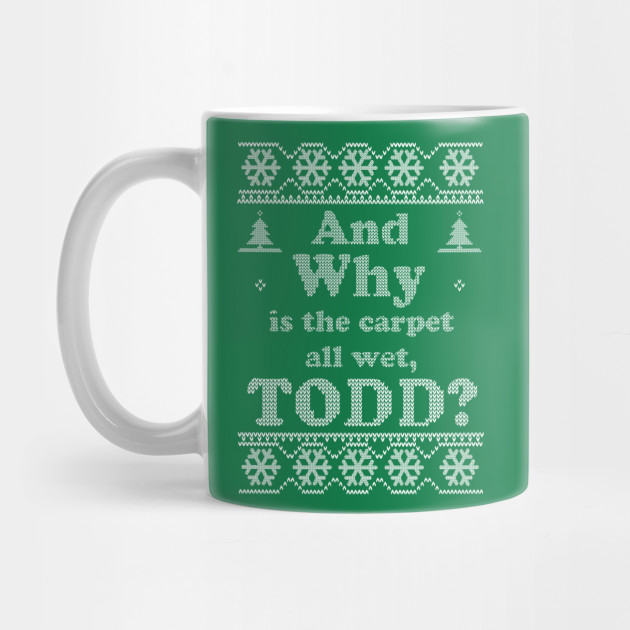 and why is the carpet all wet, TODD? - Ugly Mug