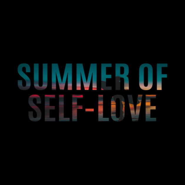 This Summer It's About Self-Love - Know Your Worth