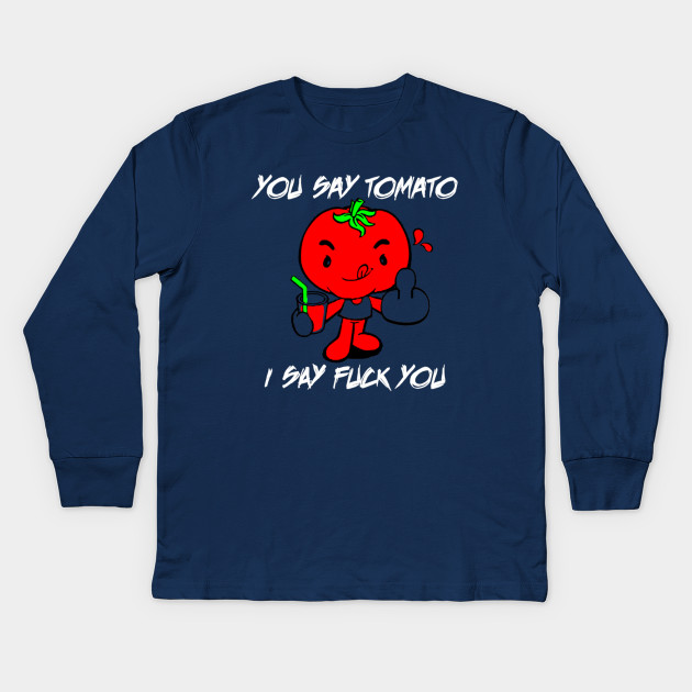 You say tomato i say fuck you t shirt — photo 7
