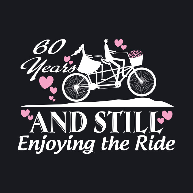 60 th years and still enjoy the ride
