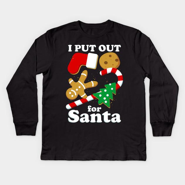 I Put Out For Santa Funny Christmas Kids Long Sleeve T Shirt