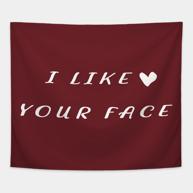 I Like Your Face T Shirt Funny Trending Hipster Sarcastic