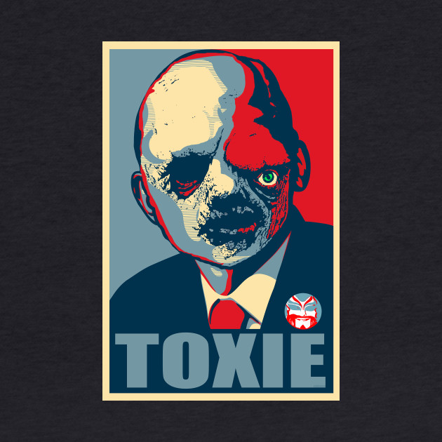 THE TOXIC AVENGER - TOXIE FOR PRESIDENT - CHRISSIC