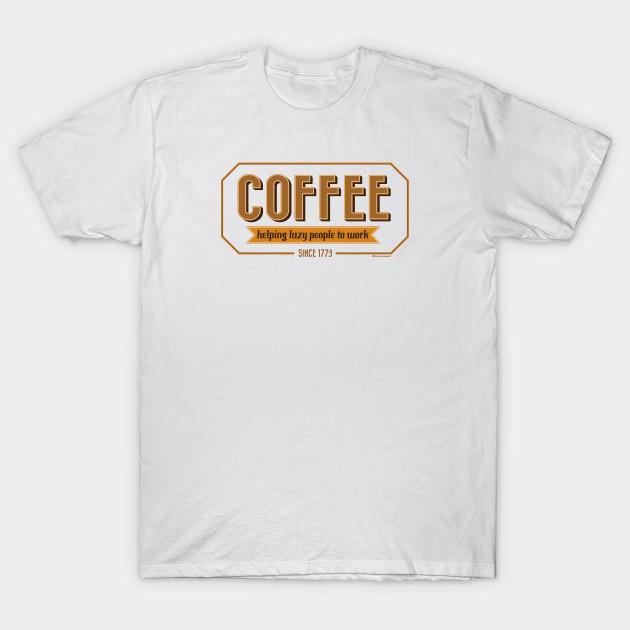 7f5ca9b42 COFFEE HELPING LAZY PEOPLE TO WORK SINCE 1773 T-Shirt-TJ