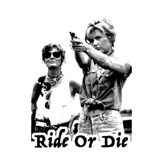 Thelma And Louise - Ride Or Die