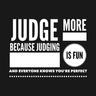8ffe39f5b Judge more everybody knows you are perfect T-Shirt. by wamtees. $20. Main  Tag Funny Sayings ...