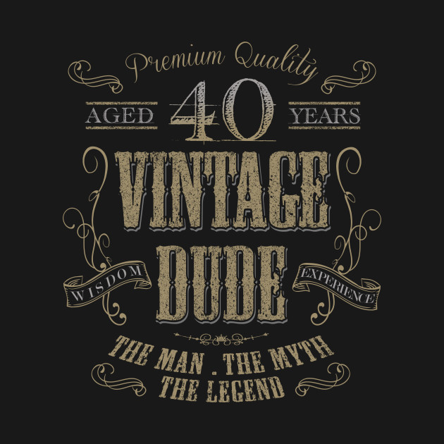 40th birthday vintage dude the man the myth the legend t shirt