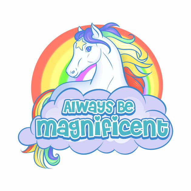 Always Be Magnificent