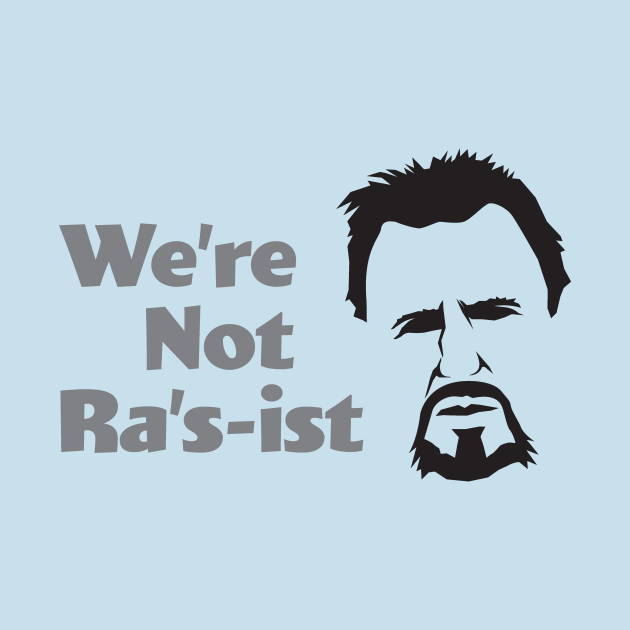 We're Not Ra's-ist - Liam