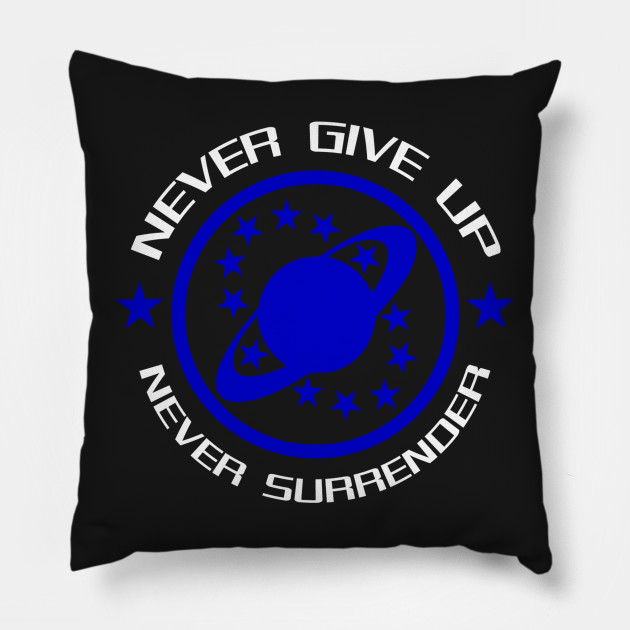 Never Give Up Never Surrender Galaxy Quest Pillow Teepublic