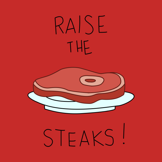 Raise the Steaks!