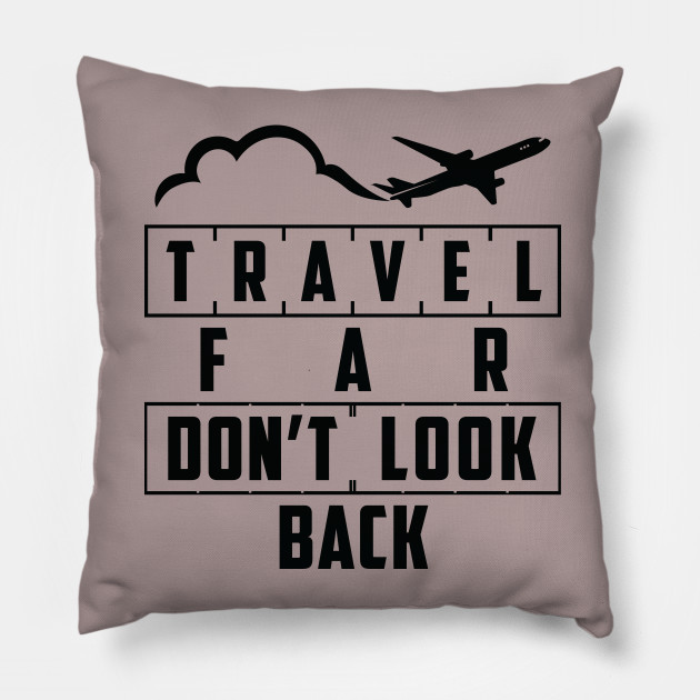 travel far don t look back quotes travelling tshirt travel far