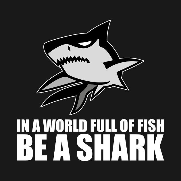 Be A Shark Shark Design Gift Idea