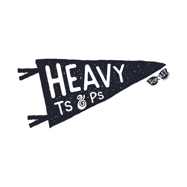 Heavy Ts and Ps
