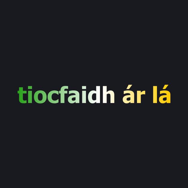 tiocfaidh ár lá - Our Day Will Come - Irish Inspired Tee