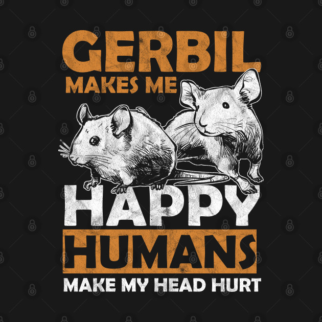 Gerbil Rodents Mammal Animal Lovers Pets Makes Me Happy Gift