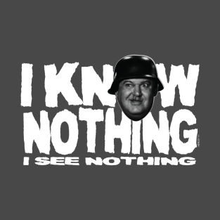 I KNOW NOTHING! t-shirts