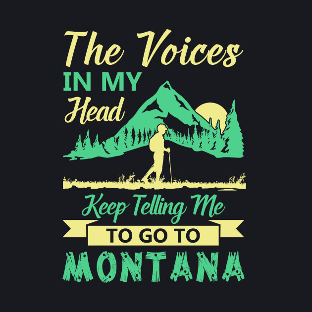 The Voices In My Head Keep Telling Me To Go To Montana T Shirt
