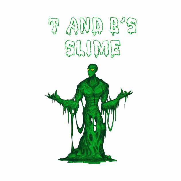 T and B's Slime