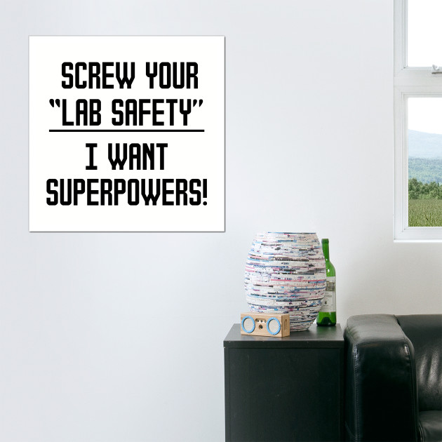 Screw your lab safety I want superpowers!