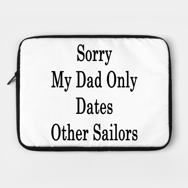 Sorry My Dad Only Dates Other Sailors
