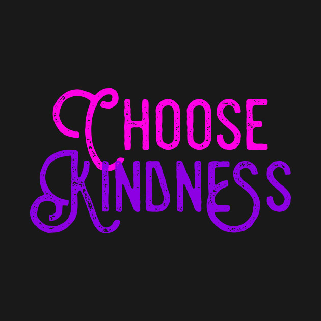 Choose Kindness, Love, Good Vibes, Compassion & Happiness Gift
