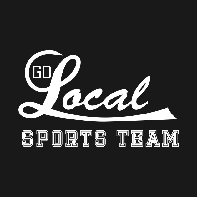 Go Local Sports Team! (white)