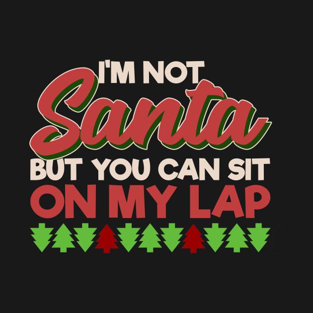 b6c814373 I'm not Santa But You Can Sit On My Lap Funny Christmas Shirt - Im ...