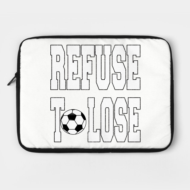 Refuse To Lose - Soccer