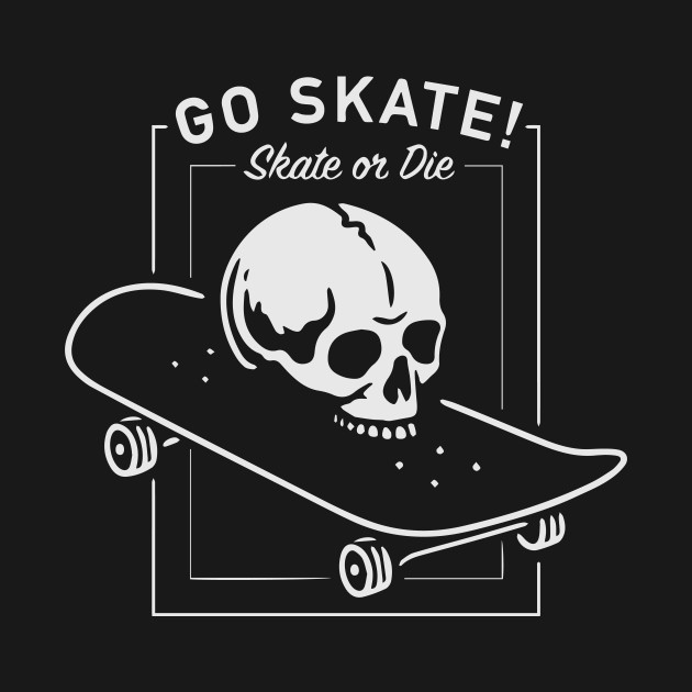 b35a6486a11d SKATE or DIE skull - Skull Skateboard Skate Or Die - T-Shirt | TeePublic