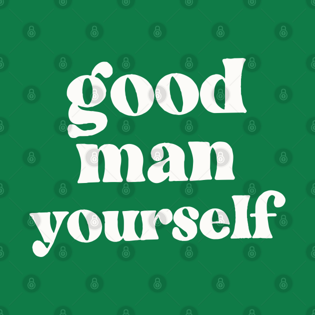 Good Man Yourself - Funny Irish Sayings Design