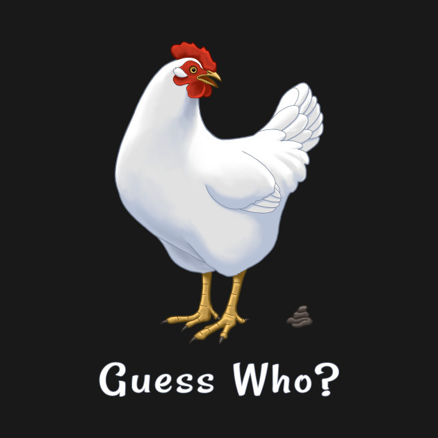 e3d97b505c55 Guess What Chicken Butt Guess Who Chicken Poo - Chickens - T-Shirt ...