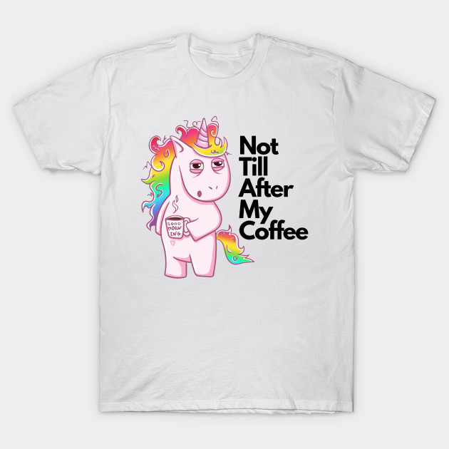 7c6a087a Rainbow Unicorn Funny Not Till After My Coffee - Unicorn - T-Shirt ...
