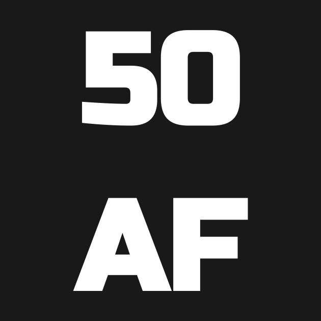 50 AF T-Shirt - 50th Birthday Shirt Men Women Fifty Gift
