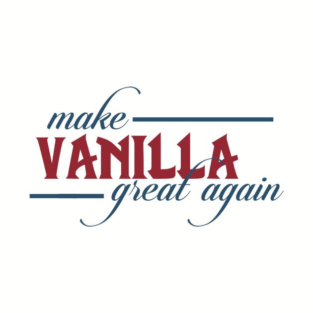Make Vanilla Great Again