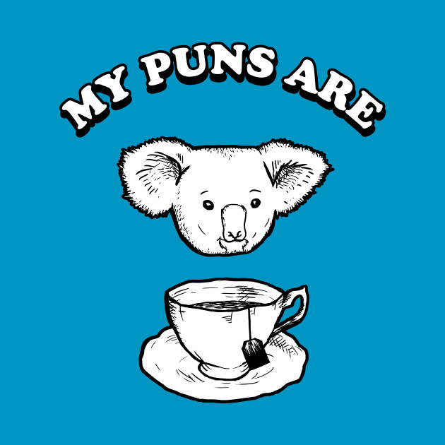 My Puns Are Koala Tea