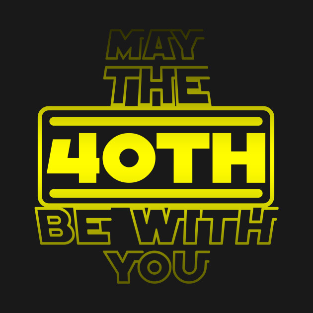 40th Birthday with Quote 'May The 40th Be With You'